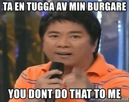 willie revillame you dont do that to me - TA EN TUGGA AV MIN BURGARE YOU DONT DO THAT TO ME