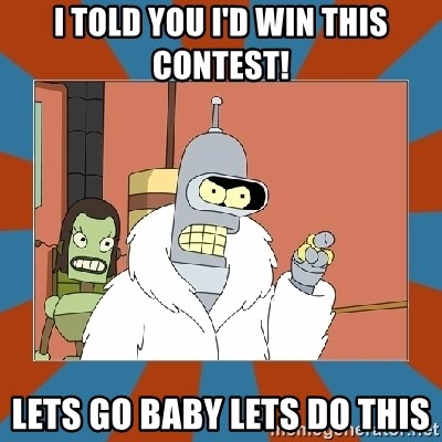 Blackjack and hookers bender - I told you i'd win this contest! Lets go baby lets do this