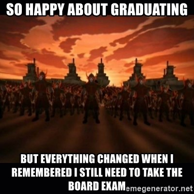 until the fire nation attacked. - so happy about graduating but everything changed when i remembered i still need to take the board exam