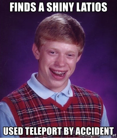 Bad Luck Brian - finds a shiny latios used teleport by accident