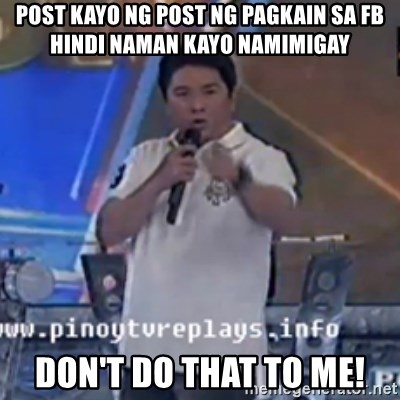 Willie You Don't Do That to Me! - post kayo ng post ng pagkain sa fb hindi naman kayo namimigay Don't do that to me!