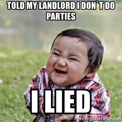 evil plan kid - tOLD my landlord i DON`T DO PARTIES I lied