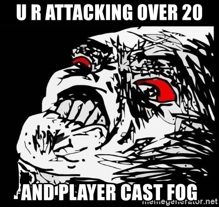Rage Face - u r attacking over 20 and player cast fog