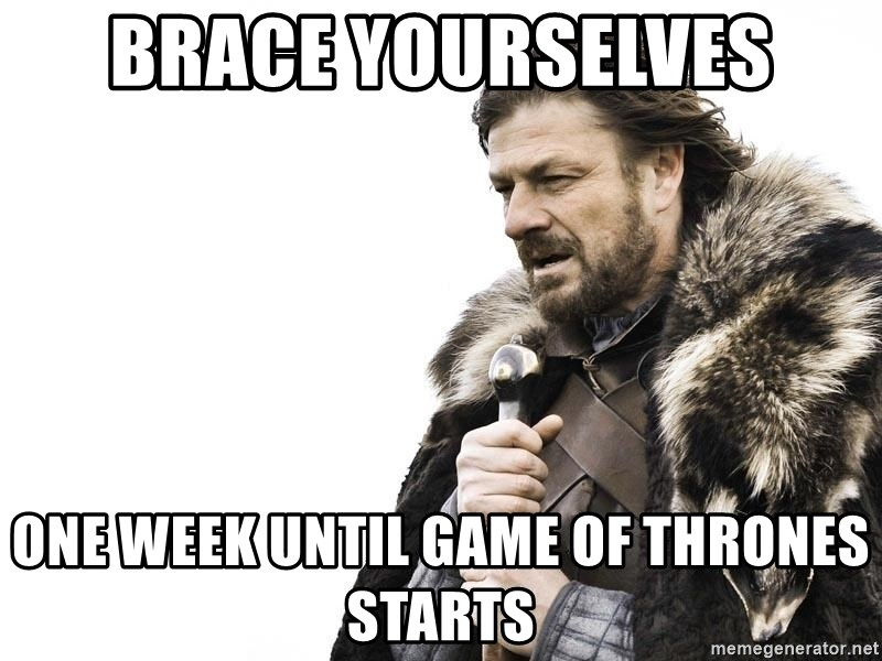 Winter is Coming - brace yourselves one week until game of thrones Starts