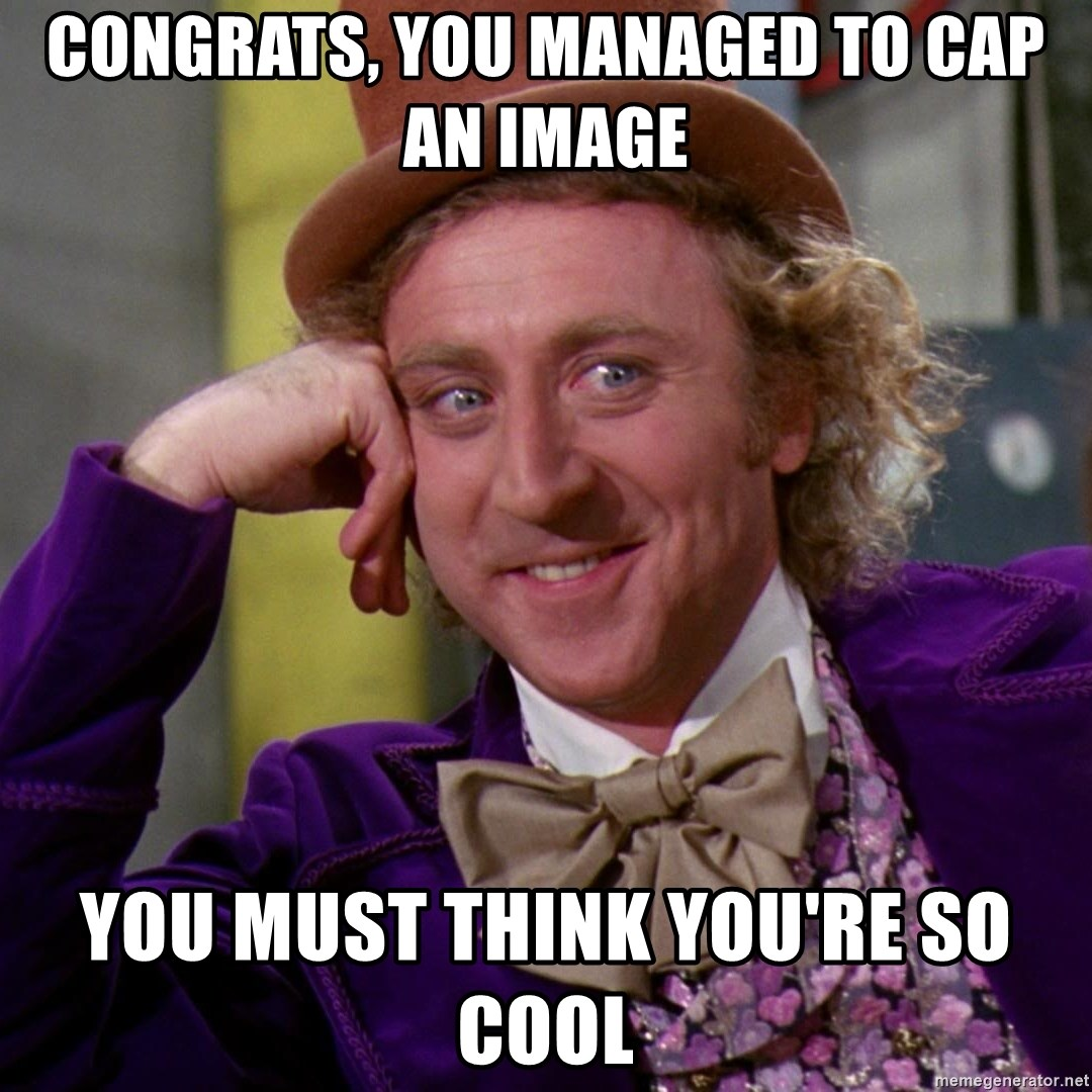 Willy Wonka - Congrats, you managed to cap an image you must think you're so cool