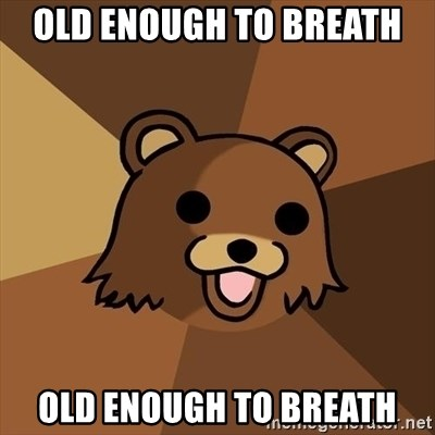 Pedobear - old enough to breath  old enough to breath