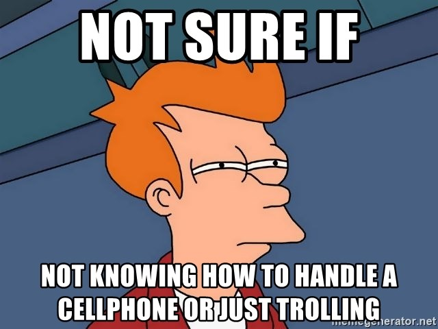 Futurama Fry - Not sure if not knowing how to handle a cellphone or just trolling