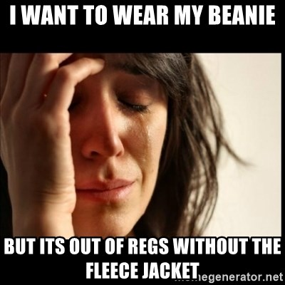 First World Problems - I want to wear my beanie but its out of regs without the fleece jacket