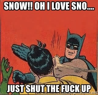 batman slap robin - Snow!! Oh I love sno.... Just shut the fuck up