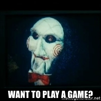 SAW - I wanna play a game -  Want to play a game?