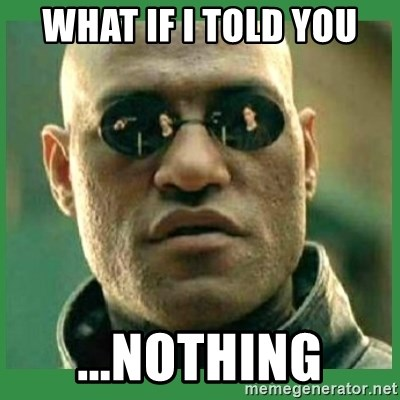 Matrix Morpheus - what if i told you ...nothing