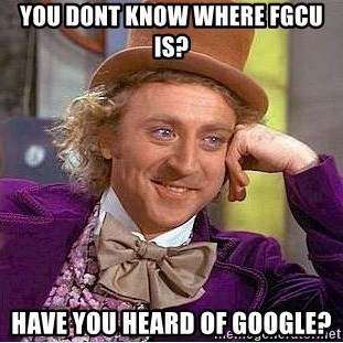 Willy Wonka - you dont know where fgcu is? have you heard of google?