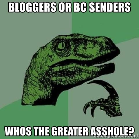 Philosoraptor - bloggers or bc senders whos the greater asshole?