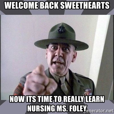 R. Lee Ermey - Welcome back Sweethearts Now its time to really learn nursing Ms. Foley