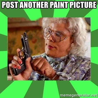 Madea - Post another paint picture