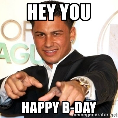 Pauly D Jersey Shore - HEY YOU HAPPY B-DAY