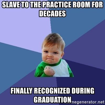 Success Kid - slave to the practice room for decades finally Recognized During graduation
