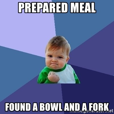 Success Kid - Prepared meal Found a bowl and a fork