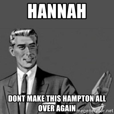 Correction Guy - hannah dont make this hampTon all over again