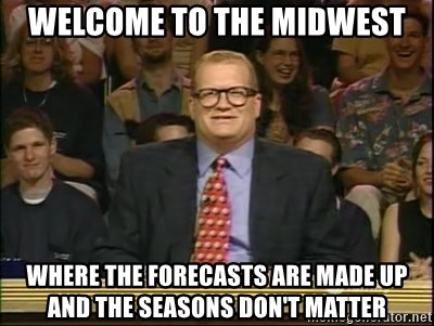 DrewCarey - Welcome to the Midwest Where the forecasts are made up and the seasons don't matter
