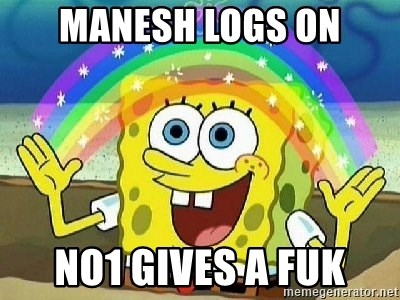 Imagination - manesh logs on no1 gives a fuk