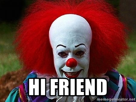 Pennywise the Clown -  HI FRIEND