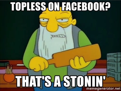Thats a paddlin - Topless on facebook? That's a stonin'