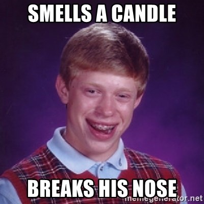 Bad Luck Brian - SMELLS A CANDLE BREAKS HIS NOSE