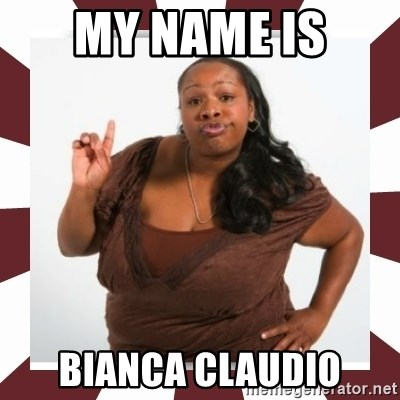 Sassy Black Woman - MY NAME IS  BIANCA CLAUDIO