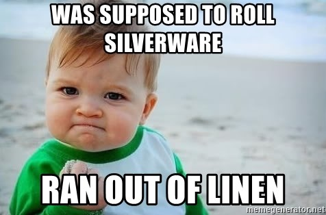 fist pump baby - Was supposed to roll silverware Ran out of linen