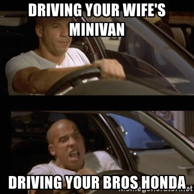 Vin Diesel Car - Driving your wife's miniVan  Driving your bros Honda