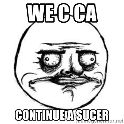 Me Gusta face - We c ca  continue a sucer