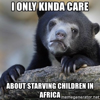 Confession Bear - I only kinda care about starving children in africa