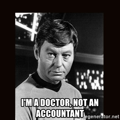 Leonard McCoy -  I'M a DOCTOR, NOT AN ACCOUNTANT