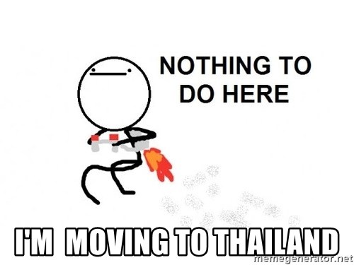 Nothing To Do Here (Draw) -  I'm  Moving TO Thailand