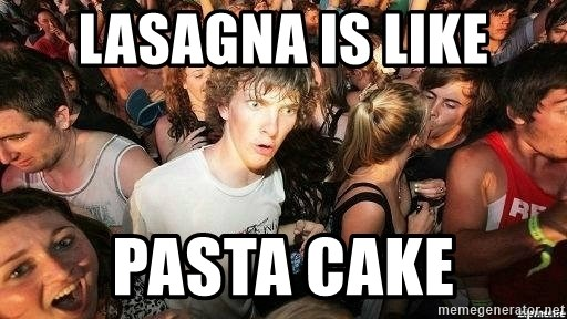 -Sudden Clarity Clarence - Lasagna is like pasta cake