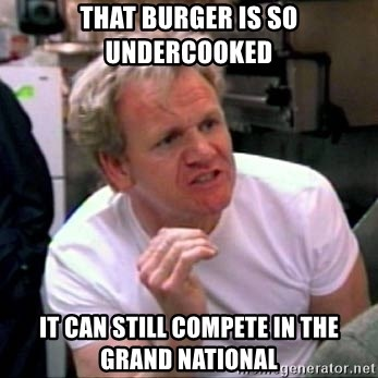Gordon Ramsay - THAT BURGER IS SO UNDERCOOKED It can still compete in the grand national