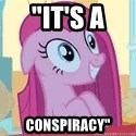 "Crazy Pinkie Pie - ""IT's a Conspiracy"""