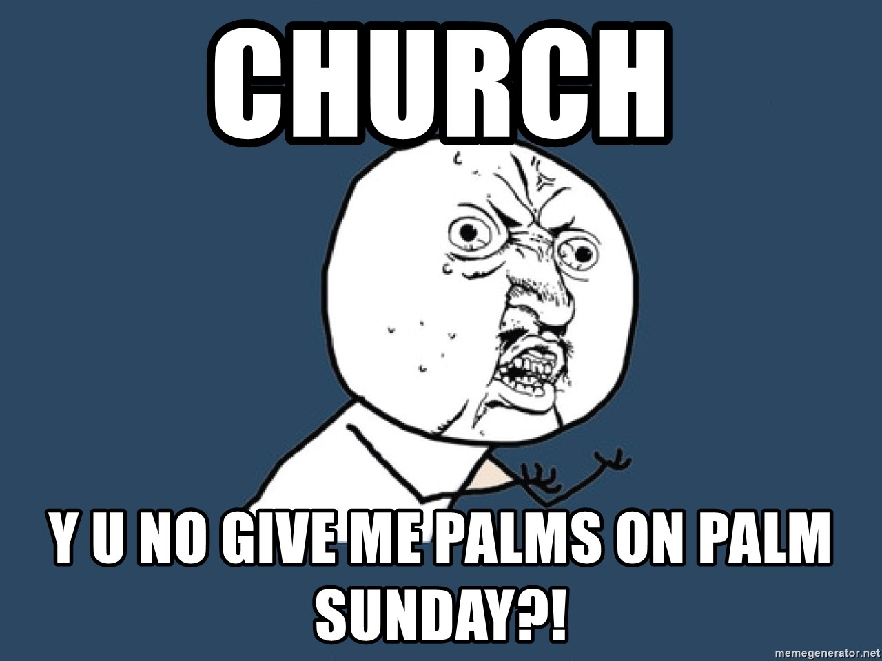 Y U No - Church Y U No give me pAlms on Palm Sunday?!
