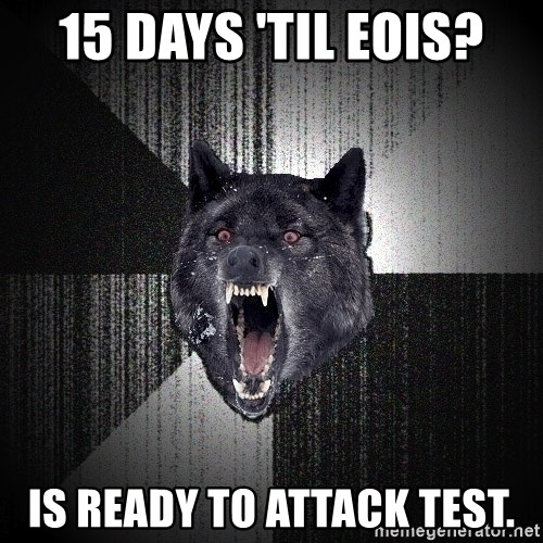 Insanity Wolf - 15 days 'til eois? IS ready to attack test.