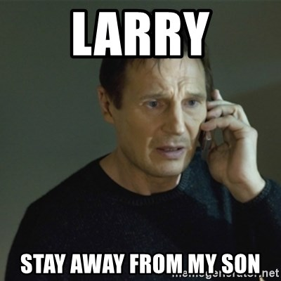 I don't know who you are... - LARRY STAY AWAY FROM MY SON