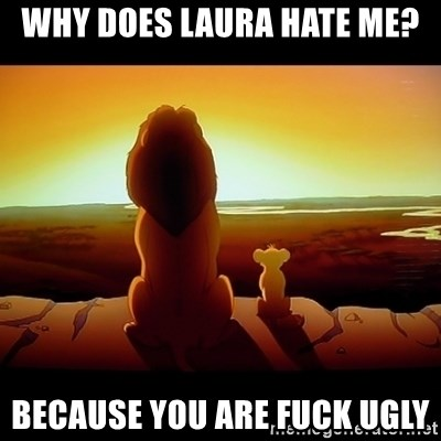 Simba - WHy does laura hate me? because you are fuck ugly