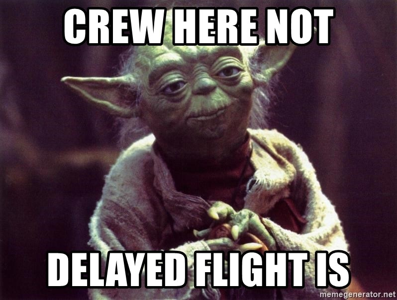 Yoda - crew here not delayed flight is