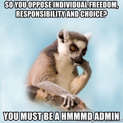 Lamenting Lemur - so you oppose individual freedom, responsibility and choice? you must be a hmmmd admin
