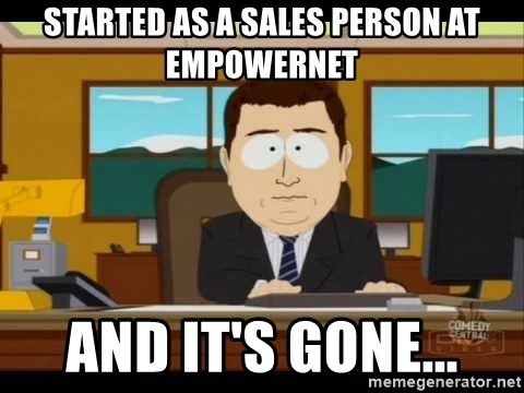 south park aand it's gone - Started as a Sales person At Empowernet And It's Gone...