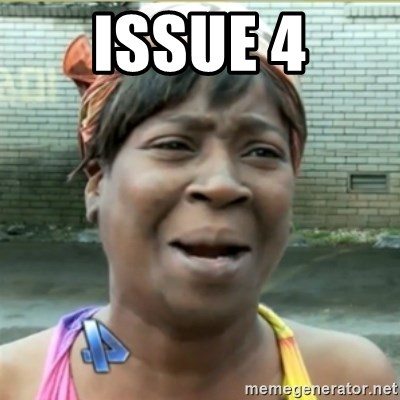 Ain't Nobody got time fo that - Issue 4