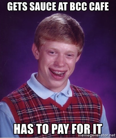 Bad Luck Brian - gets sauce at bcc cafe has to pay for it