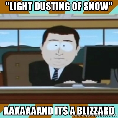 "And it's gone - ""light dusting of snow"" aaaaaaand its a blizzard"