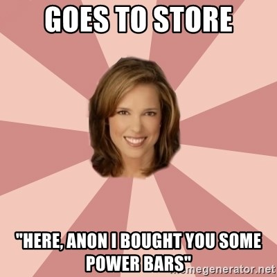 "momscience - goes to store ""here, anon i bought you some power bars"""