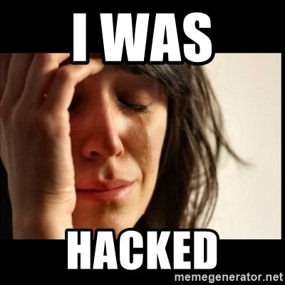 First World Problems - I was  Hacked